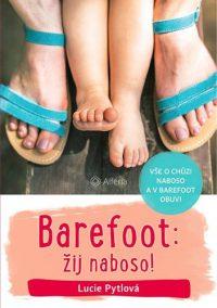 Pytlová, Lucie: Barefoot: žij naboso! : vše o chůzi naboso a v barefoot obuvi