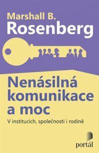 Rosenberg, Marshall B.: Nenásilná komunikace a moc : v institucích, společnosti i rodině