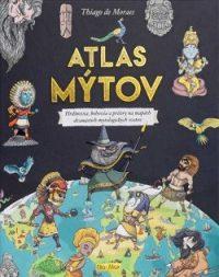 Moraes, Thiago de: Atlas mýtov : hrdinovia, bohovia a príšery na mapách dvanástich mytologických svetov