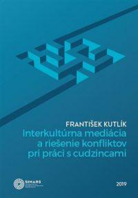 Kutlík, František: Interkultúrna mediácia a riešenie konfliktov pri práci s cudzincami