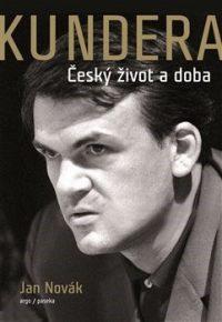 Novák, Jan: Kundera : Český život a doba