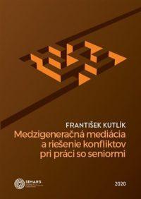 Kutlík, František: Medzigeneračná mediácia a riešenie konfliktov pri práci so seniormi