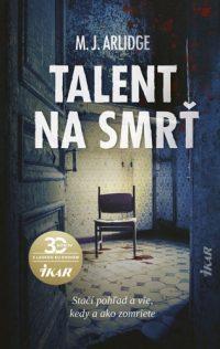 Arlidge, M. J.: Talent na smrť