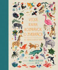 McAllister, Angela: Veľká kniha rozprávok o zvieratách zo všetkých kútov sveta