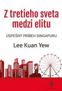 Lee, Kuan Yew: Z tretieho sveta medzi elitu : úspešný príbeh Singapuru