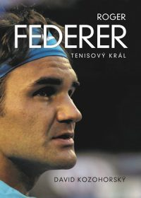 Kozohorský, David: Roger Federer : tenisový král