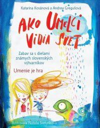 Kosánová, Katarína; Gregušová, Andrea: Ako umelci vidia svet
