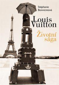 Bonvicini, S.: Louis Vuitton : Životní sága