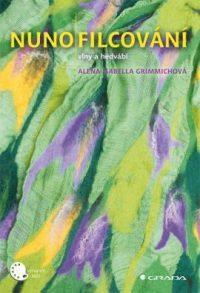 Grimmich, A. I.: Nunofilcování : tkaninové plstění