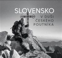 Gregor, R.: Slovensko v duši českého poutníka : etnografický dokument