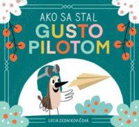 Zednikovičová, Lucia:  Ako sa stal Gusto pilotom