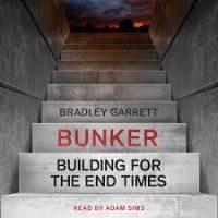 Garett, Bradley: Bunker : Bilding for the end times