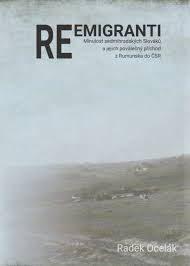 Ocelák, Radek: Reemigranti : minulost sedmihradských Slováků a jejich poválečný příchod z Rumunska do ČSR