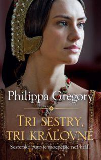 Gregory, Philippa: Tri sestry, tri kráľovné