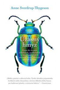 Sverdrup-Thygeson, Anne: Úžasný hmyz : cesta do životov zvláštnych, nádherných a nenahraditeľných stvorení, ktoré udržujú náš svet v chode