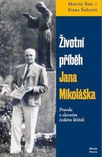 Šulc, Martin: Životní příběh Jana Mikoláška : pravda o slavném českém léčiteli