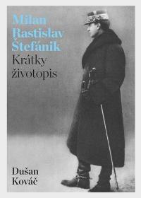 Kováč, Dušan: Milan Rastislav Štefánik : krátky životopis