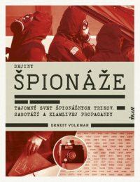 Volkman, Ernest: Dejiny špionáže : tajomný svet špionážnych trikov, sabotáží a klamlivej propagandy