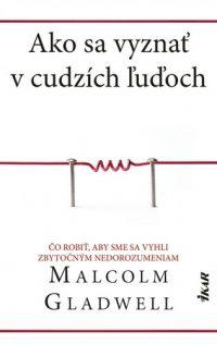 Gladwell, M.: Ako sa vyznať v cudzích ľuďoch,  Čo robiť, aby sme sa vyhli zbytočným nedorozumeniam