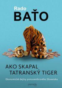 Baťo, R.: Ako skapal tatranský tiger : ekonomické dejiny ponovembrového Slovenska