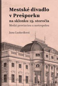Laslavíková, J.: Mestské divadlo v Prešporku