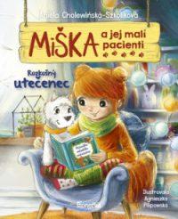 Cholewinska-Szkolik, Aniela: Miška a jej malí pacienti 4: Rozkošný utečenec