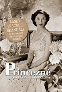 Hanzelová, K.: Princezné : lásky, tragédie škandály na európskych panovníckych dvoroch