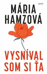 Hamzová, M.: Vysníval som si ťa