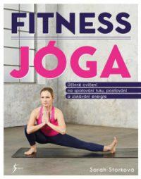 Sarah Storková: Fitness jóga: účinné cvičení na spalování tuku, posilování a získávání energie