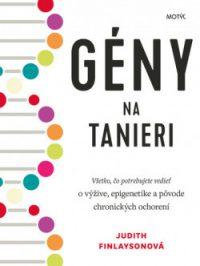 Judith Finlayson: Gény na tanieri: všetko, čo potrebujete vedieť o výžive, epigenetike a pôvode chronických ochorení