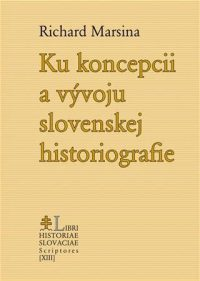 Marsina, Richard: Ku koncepcii a vývoju slovenskej historiografie
