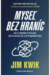 Kwik, Jim: Myseľ bez hraníc : ako si zdokonaliť myslenie, učiť sa rýchlejšie a žiť výnimočný život