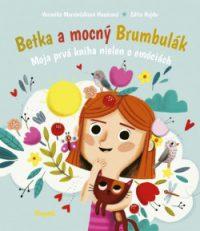 Marcinčáková-Husárová, Veronika: Betka a mocný Brumbulák : moja prvá kniha nielen o emóciách