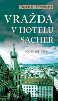 Maxian, Beate: Vražda v hotelu Sacher : vídeňské krimi