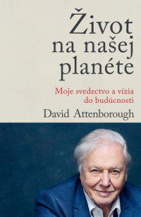 Attenborough, David: Život na našej planéte : moje svedectvo a vízia do budúcnosti