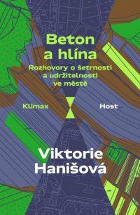 Hanišová, Viktorie: Beton a hlína : rozhovory o šetrnosti a udržitelnosti ve městě