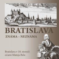 Juríková, Erika: Bratislava : známa – neznáma : Bratislava v 18. storočí očami Mateja Bela