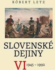 Letz, Róbert: Slovenské dejiny VI.. 1945 – 1992