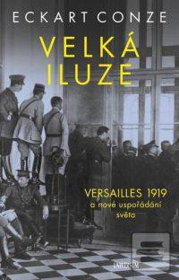 Conze, Eckart: Velká iluze : Versailles 1919 a nové uspořádání světa