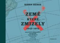 Berge, Bjorn: Země, které zmizely : 1840 – 1975