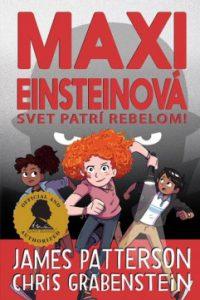 Patterson, James: Maxi Einsteinová : Svet patrí rebelom!